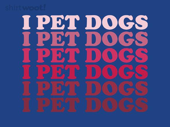I Pet Dogs T Shirt