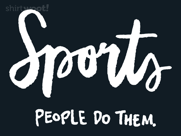 Sports, People Do Them T Shirt