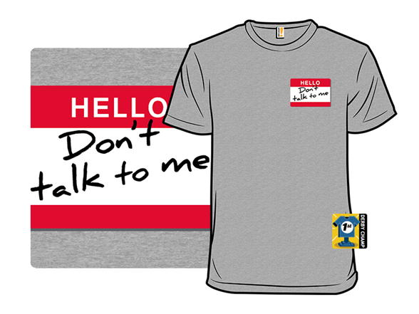 Don't Talk To Me T Shirt
