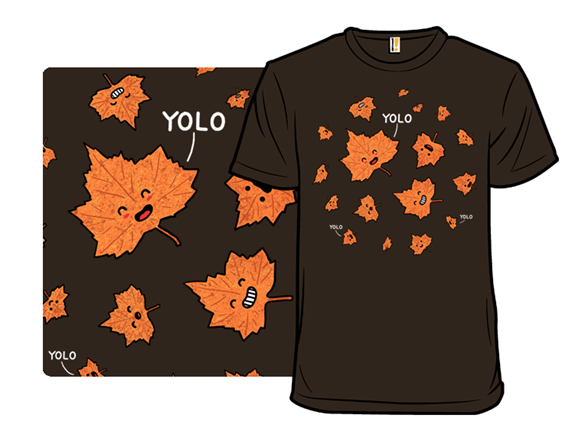 You Only Leaf Once T Shirt