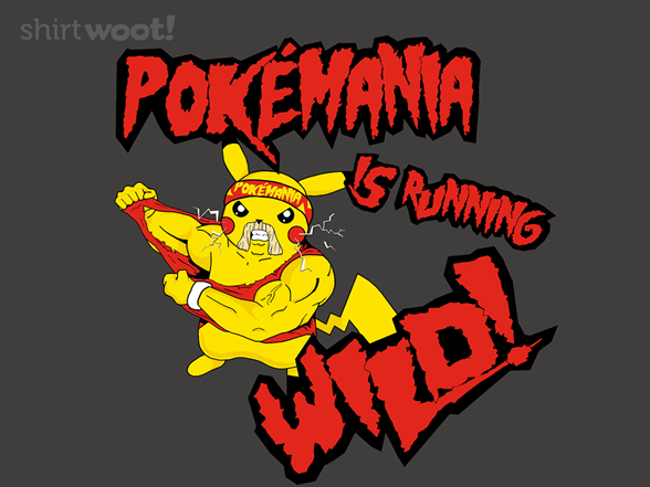 Pokemania Is Running Wild T Shirt
