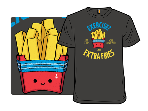 Extra Fries, Please T Shirt