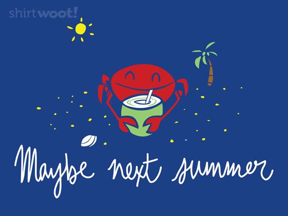 Maybe Next Summer T Shirt