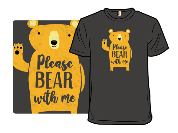 Please Bear With Me T Shirt
