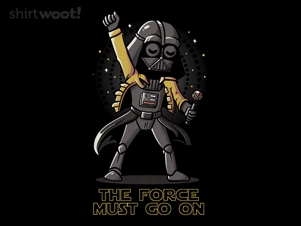 The Force Must To Go On T Shirt