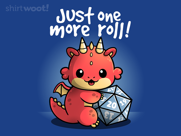 Just One More Roll T Shirt