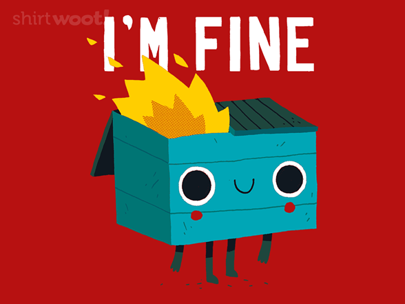 Dumpster Is Fine T Shirt