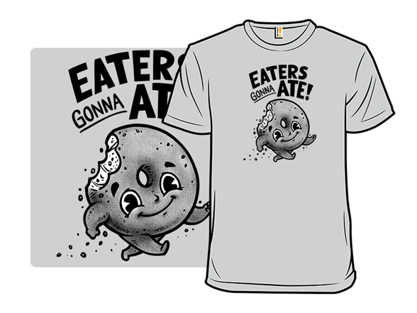 Eaters Gonna Ate T Shirt