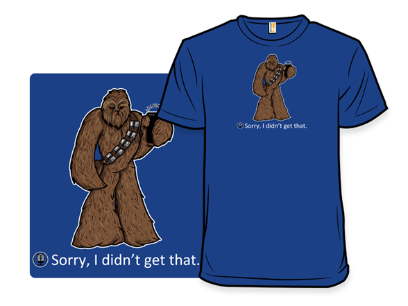 Sorry, I Didn't Get That T Shirt