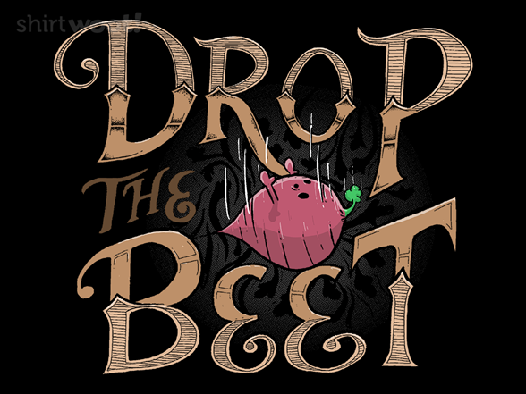 Drop The Beet T Shirt