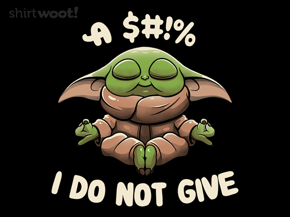 I Don't Give A... T Shirt