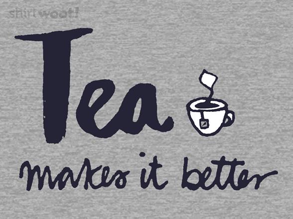 Tea Makes It Better T Shirt