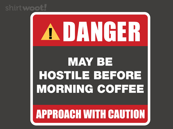 May Be Hostile Before Morning Coffee T Shirt