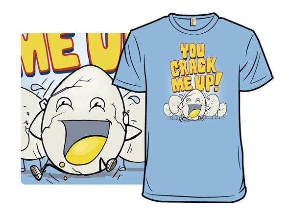 You Crack Me Up T Shirt