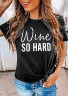 Wine So Hard O-Neck T-Shirt Tee - Black