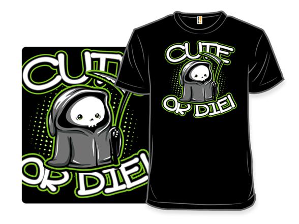 Cute Or Die T Shirt