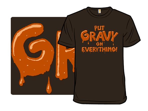 Gravy! T Shirt