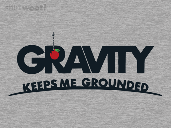 Gravity Keeps Me Grounded T Shirt