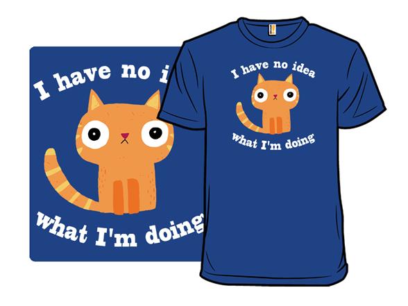 I Have No Idea What I'm Doing T Shirt