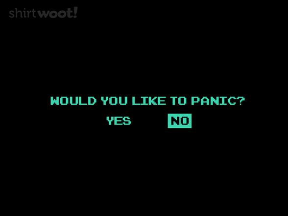 Panicking Is A Choice T Shirt