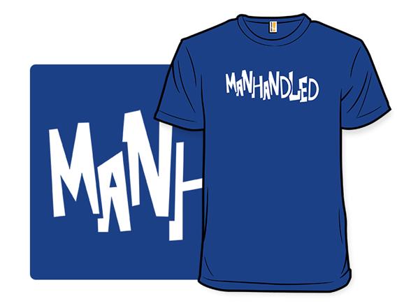 Manhandled T Shirt
