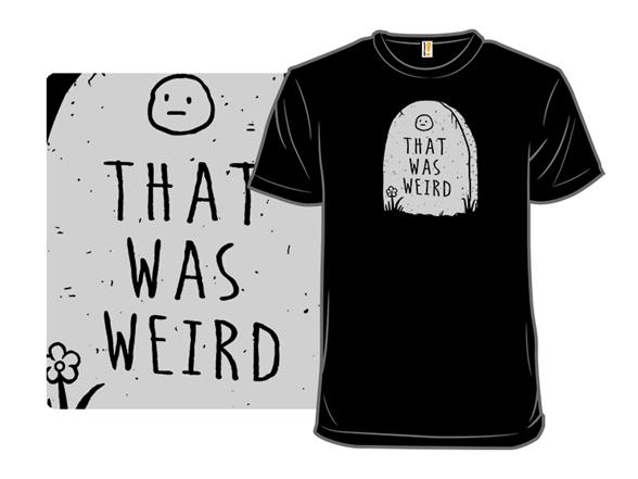 That Was Weird T Shirt