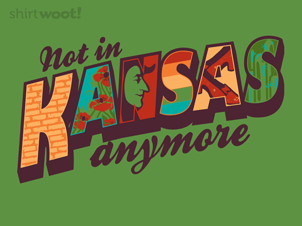 Not In Kansas Anymore T Shirt