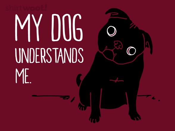 Dog Understands Me T Shirt