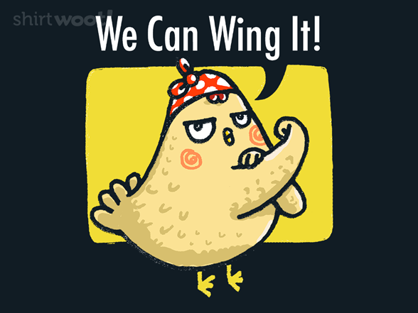 We Can Wing It T Shirt
