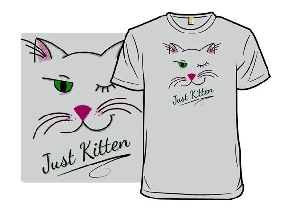 Just Kitten T Shirt