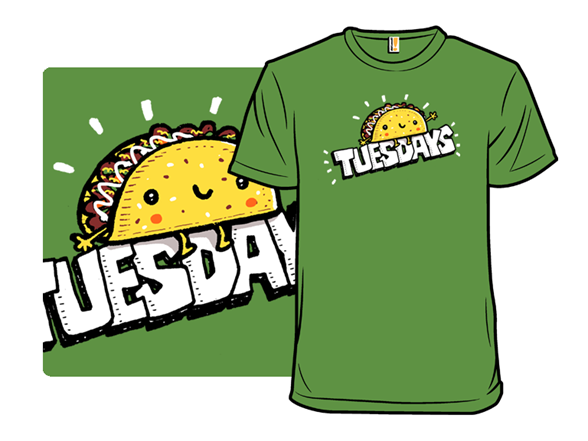 Live Everyday Like It's Tuesday T Shirt