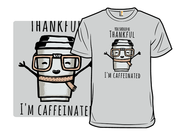 Caffeinated Thanks T Shirt