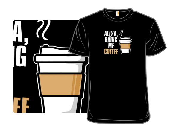 Alexa, Bring Me Coffee T Shirt