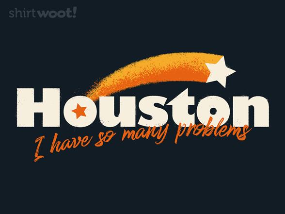 Houston, I Have So Many Problems T Shirt