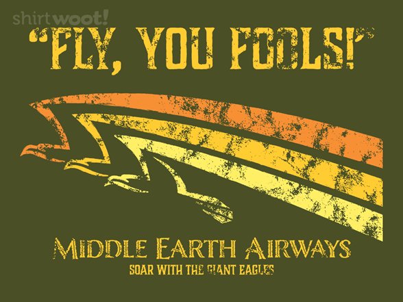 Fly, You Fools! T Shirt