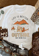 Life Is Better Outside Keep Nature Wild T-Shirt Tee - White