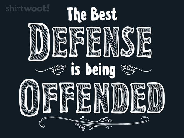 Best Defense Is Being Offended T Shirt