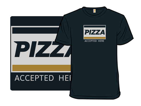 Pizza: Everywhere You Want To Be T Shirt