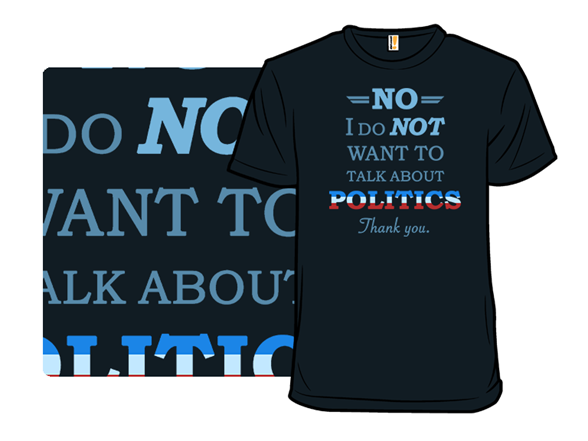 I Do Not Want To Talk Politics T Shirt