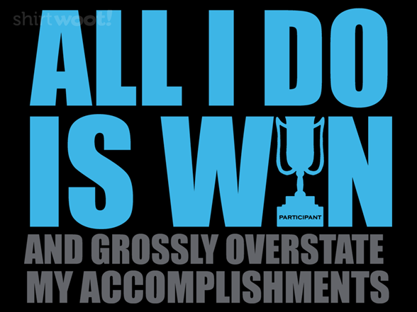 All I Do Is Win T Shirt