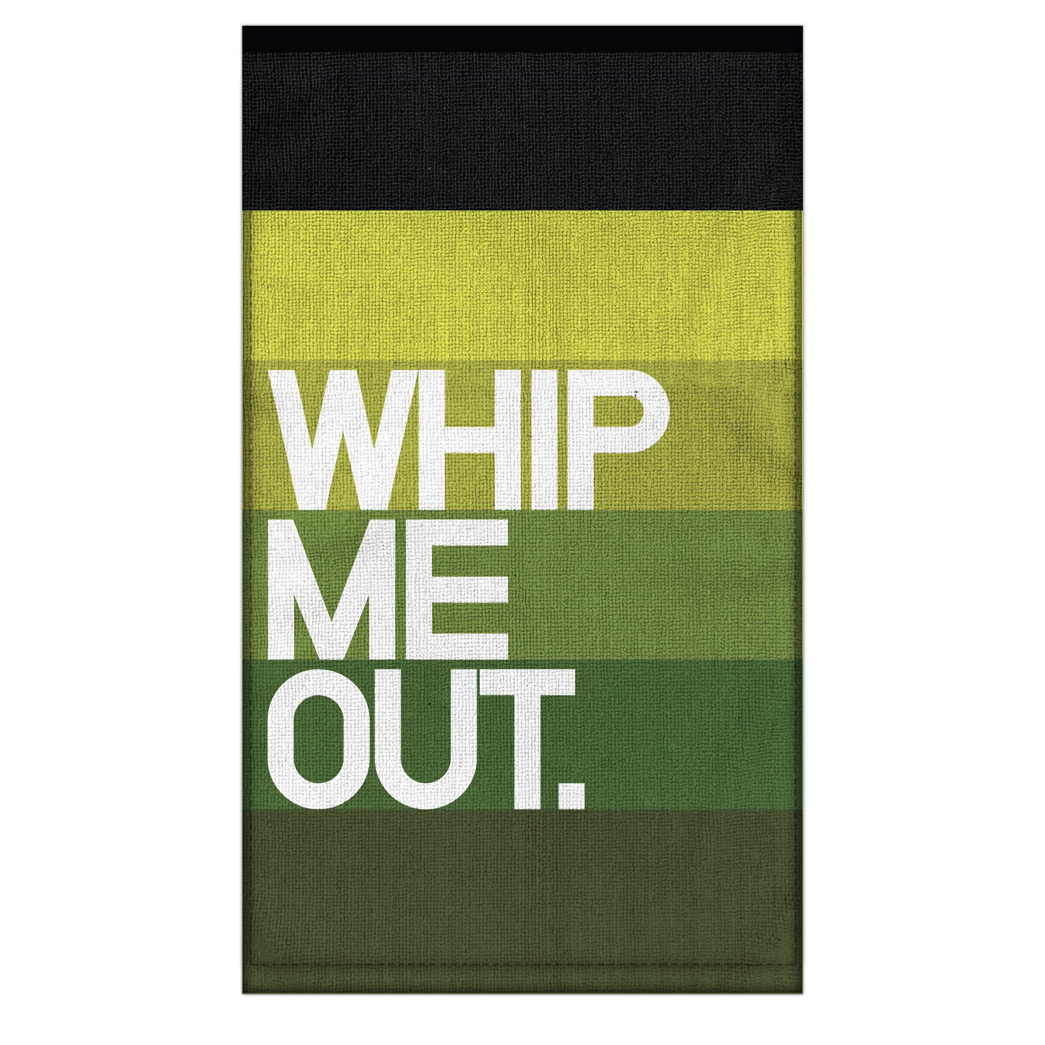 Whip Me Out. Dirty Towel