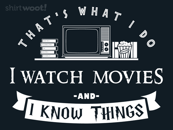 I Watch Movies & I Know Things T Shirt