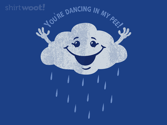 You're Dancing In My Pee! T Shirt