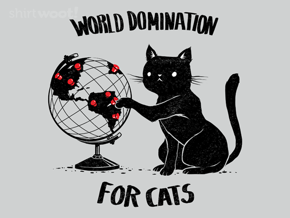 World Domination For Cats T Shirt
