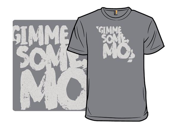 Gimme Some Mo! T Shirt