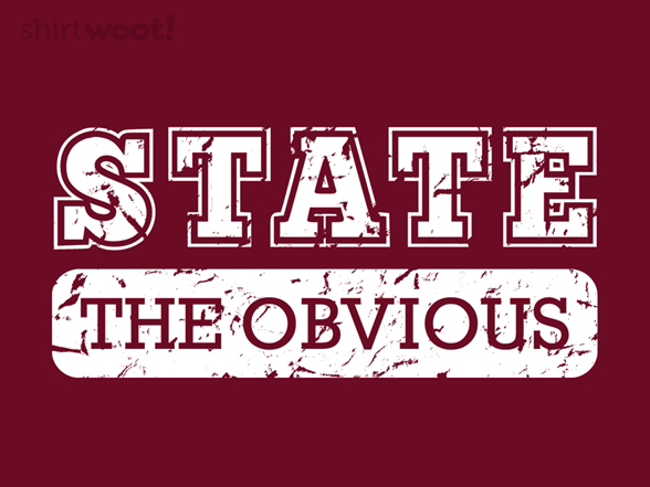 State The Obvious T Shirt