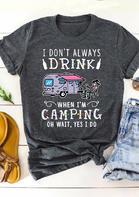 I Don't Always Drink When I'm Camping T-Shirt Tee - Dark Grey