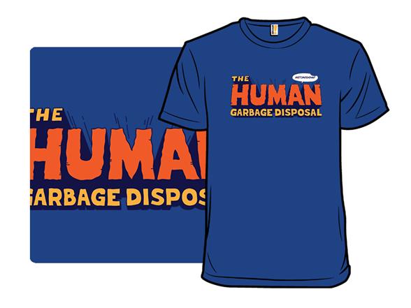 Human Garbage Disposal T Shirt