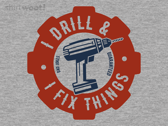I Drill And I Fix Things T Shirt