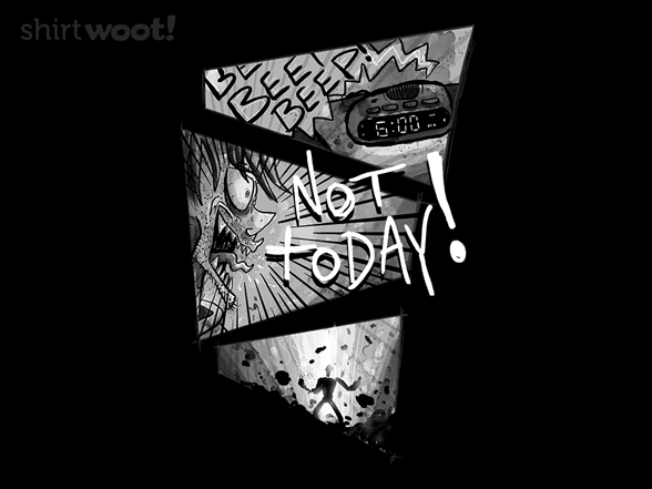 Not Today, Alarm! T Shirt
